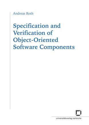 Specification and verification of object oriented software components by Andreas Roth